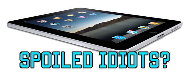 New iPad 3 and the rise of spoiled idiots